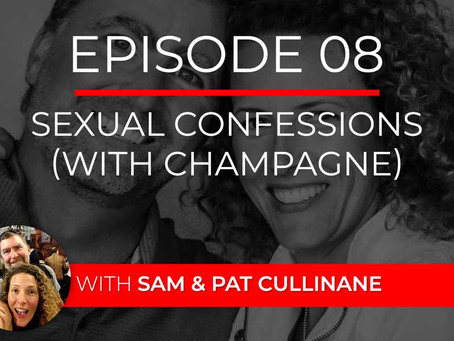 Ep 8 – Sexual Confessions (with Champagne) with Sam & Pat Cullinane