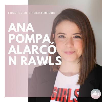 Ana Pompa Alarcón Rawls   Founder of Findsisterhood
