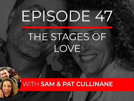 Ep 47 – The Stages of Love with Sam & Pat Cullinane