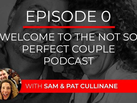 Ep 0 – Welcome to The Not So Perfect Couple Podcast with Sam & Pat Cullinane