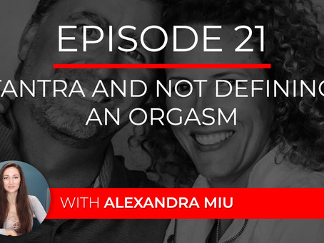 Ep 21 – Tantra and Not Defining an Orgasm with Alexandra Miu