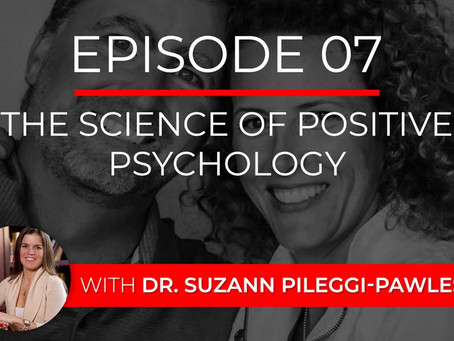 Ep 7 – The Science of Positive Psychology with Dr. Suzann Pileggi-Pawleski