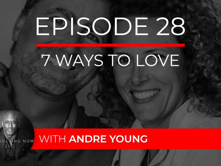 Ep 28 – 7 Ways to Love with Andre Young