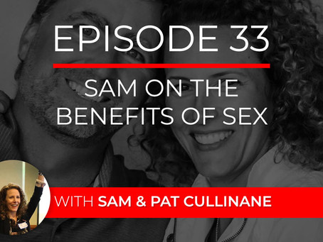 Ep 33 – Sam on the Benefits of Sex