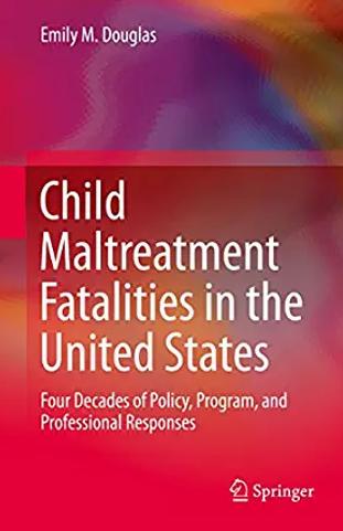 Child Maltreatment Fatalities in the Uni