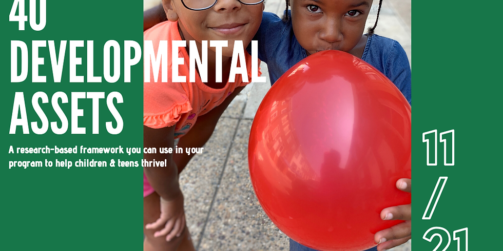 40 Developmental Assets: A research-based framework you can use in your program to help children & teens thrive!