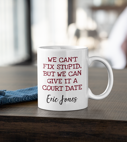 Personalized We Can't Fix Stupid But We Can Give It A Court Date