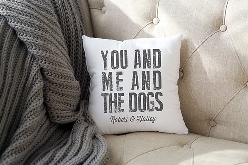 You Me and the Dogs Pillow