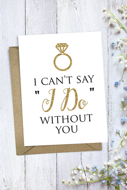Can't Say I Do Without You Wedding Card