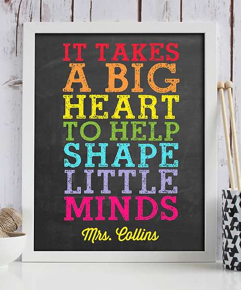 It Takes A Big Heart To Shape Little Minds Personalized Print