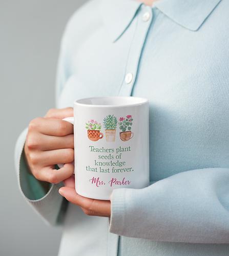 Teachers Plant Seeds Personalized Mug