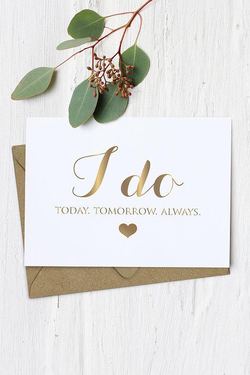 I Do Today Tomorrow Always Wedding Card