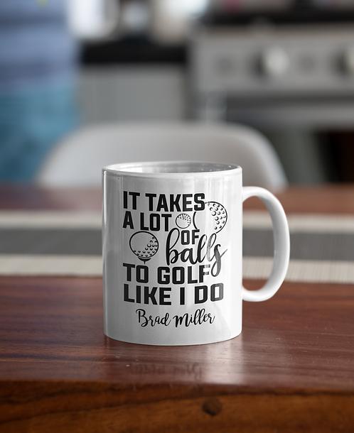 Personalized It Takes A Lot of Balls to Golf Like I Do Coffee Mug