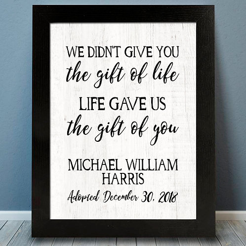 We Didnt give you the gift of life, life gave us the gift of you adoption print
