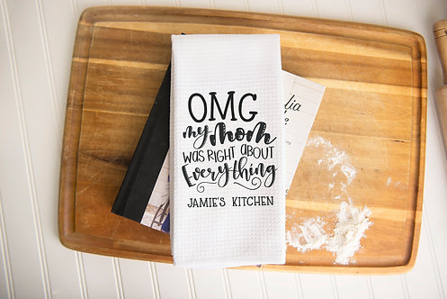 Personalized OMG My Mom Was Right Kitchen Towel