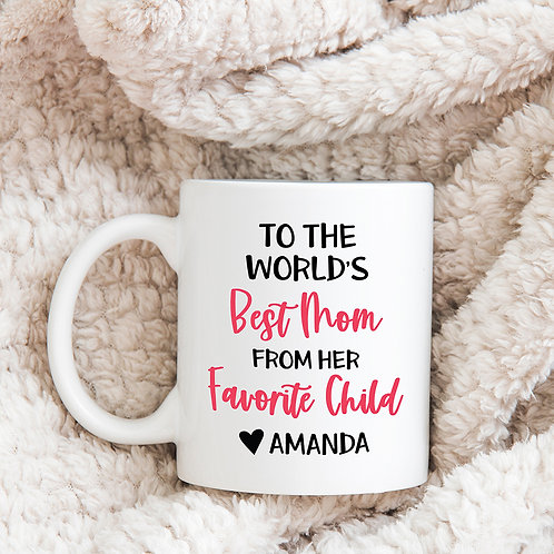 to the worlds best mom from her favorite child mug