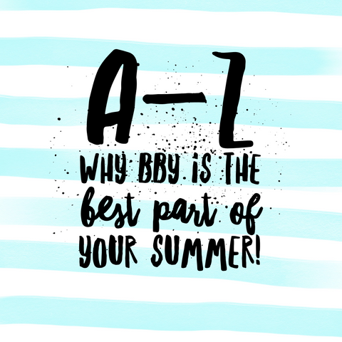 A-Z why BBY is the best part of your summer!