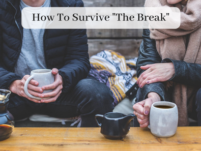 "How To Survive ""The Break"""