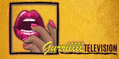 GURRLLLLL TV BANNER (1).png