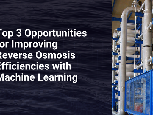 Top 3 Opportunities for Improving Reverse Osmosis Efficiencies with Machine Learning