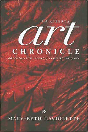 Alberta Art Chronicle: Adventures in Recent and Contemporary Art