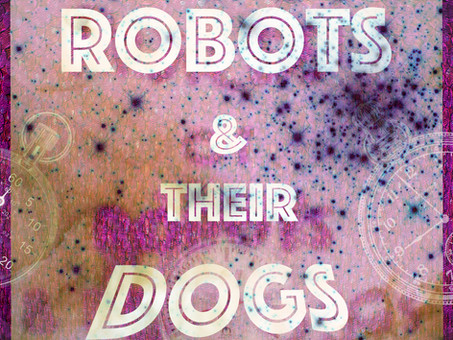 Hal Hulan Short Story Winner of the month plus Time Space & Robot Dogs