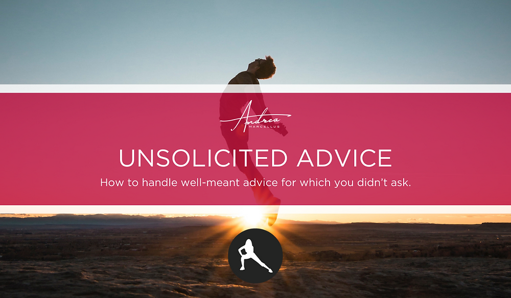 How to handle well-meant advice for which you didn't ask.