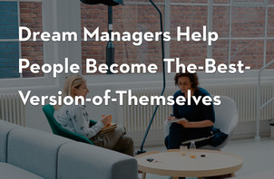 Dream Managers Help People Become The-Best-Version-of-Themselves