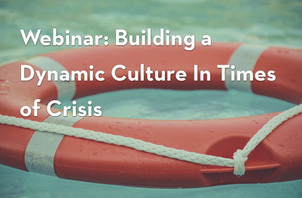 Webinar: Building a Dynamic Culture In Times of Crisis