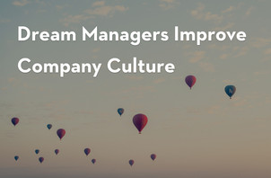 Dream Managers Improve Company Culture
