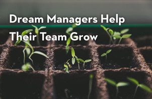 Dream Managers Help Their Team Grow