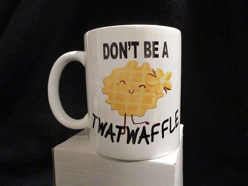 #805 DONT BE A TWATWAFFLE MUG