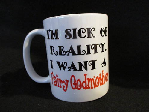 #188 I'm sick of reality...godmother mug