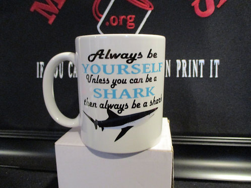 #1023 Always be yourself unless you can be a shark mug