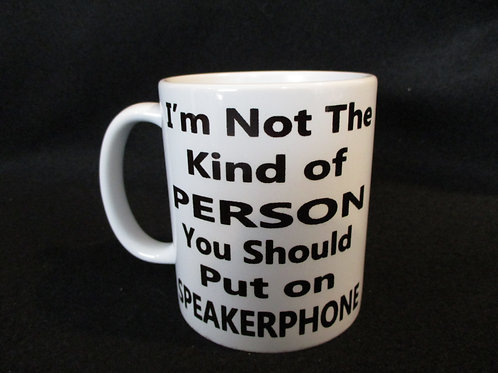 #171 I'm not the kind of person... speakerphone mug