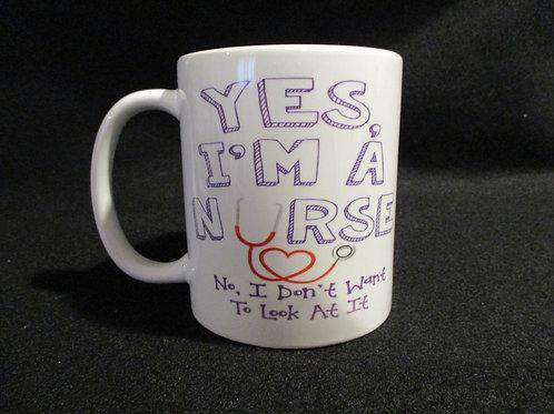 #610 Yes, I'm a Nurse...mug