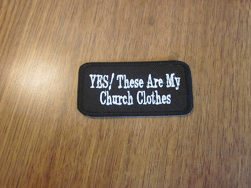 YES THESE ARE MY CHURCH CLOTHES PATCH