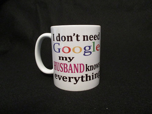 #129 I don't need Google...husband knows  mug