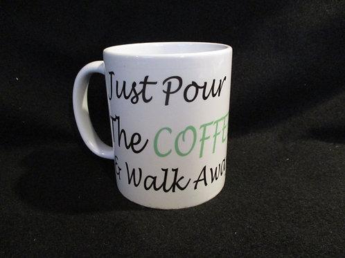 #175 Just pour the coffee and walk away mug