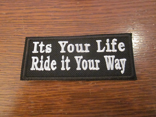 IT'S YOUR LIFE RIDE IT YOUR WAY