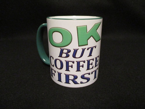 #64 OK but coffee first mug