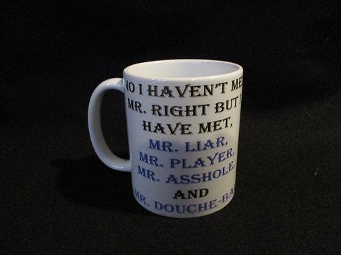 No I haven't Met Mr. Right Mug