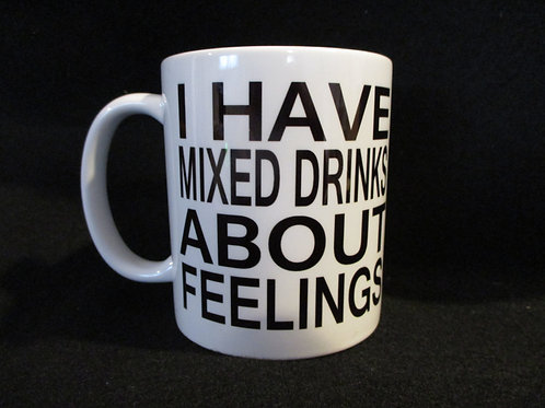 #187 I have mixed drinks about feelings mug