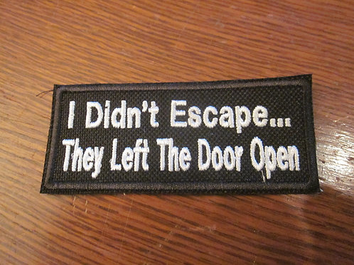I DID'NT  ESCAPE THEY LEFT THE DOOR OPEN PATCH