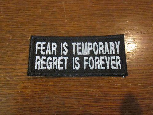 FEAR IS TEMPORARY REGRET IS FOREVER PATCH