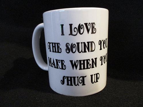 #189 I love the sound you make when you shut up mug