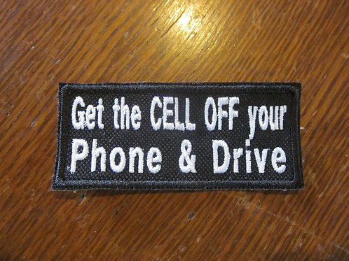 GET THE CELL OFF YOUR PHONE AND DRIVE PATCH