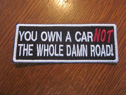 YOU OWN A CAR NOT THE WHOLE ROAD PATCH