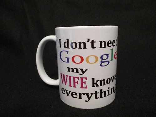 #128 I don't need Google...wife knows  mug