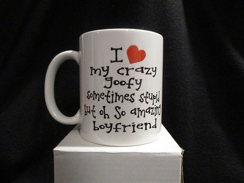 #902 I hear my crazy goofy....boyfriend mug